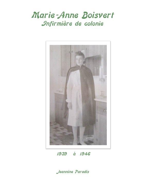 View Marie-Anne Boisvert Infirmière de colonie by Jeannine Paradis