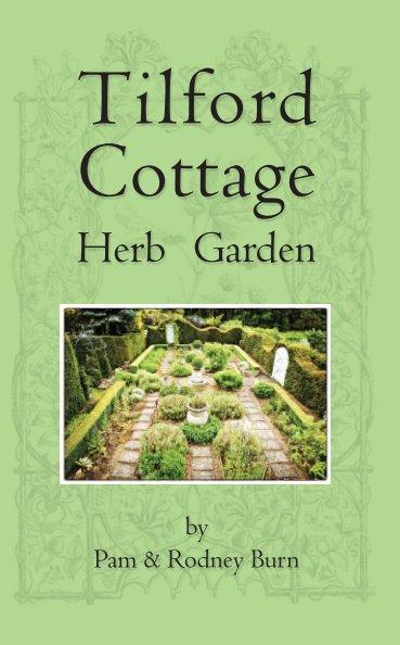 View Tilford Cottage Herb Garden by Pam & Rodney Burn