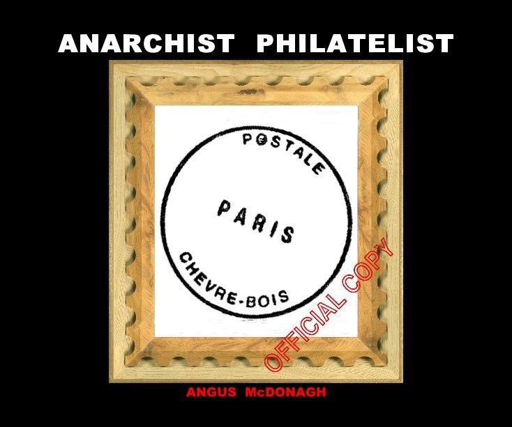 View Anarchist Philatelist by Angus McDonagh