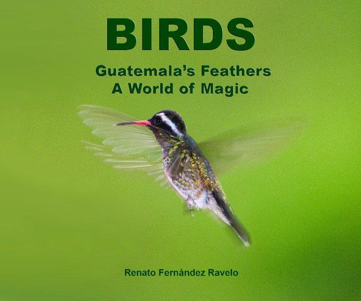 View Birds: Guatemala's Feathers by Renato Fernandez