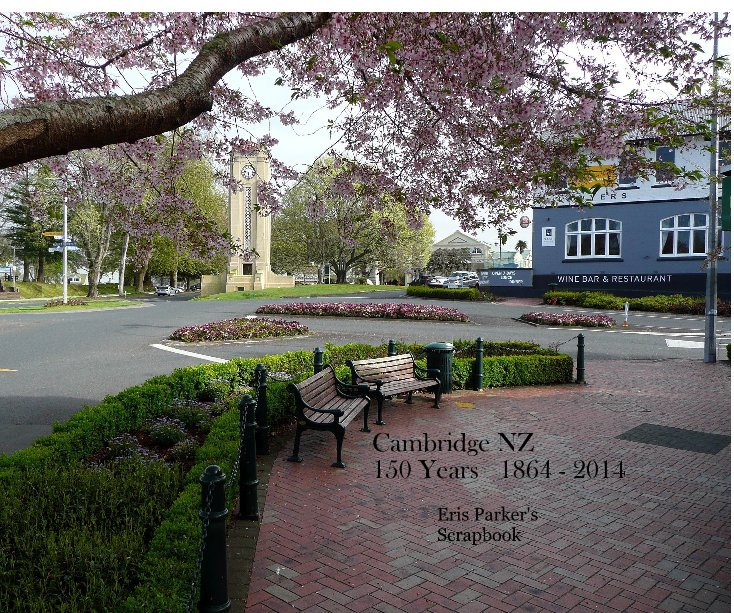 View Cambridge NZ 150 Years 1864 - 2014 by Eris Parker