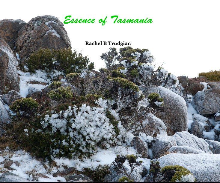 View Essence of Tasmania by Rachel B Trudgian
