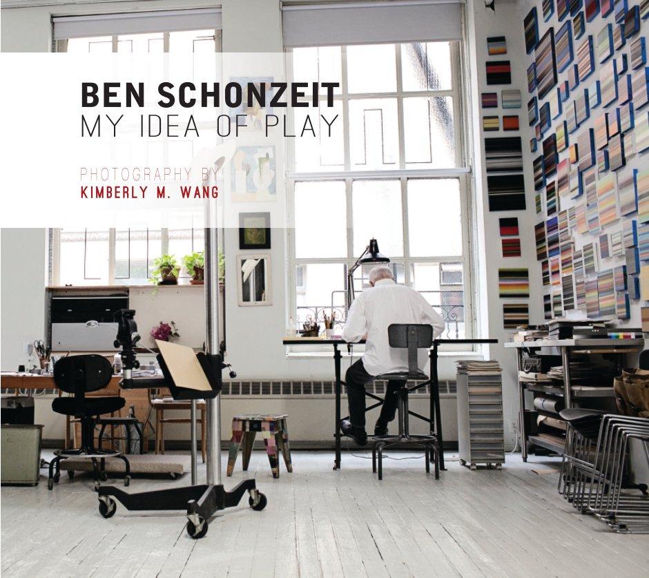 View Ben Schonzeit: My Idea of Play by Kimberly M. Wang