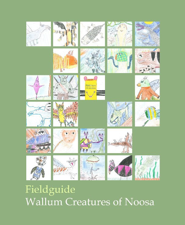 View Fieldguide: Wallum Creatures of Noosa by Sunshine Beach State School, edited by Rebecca Ward