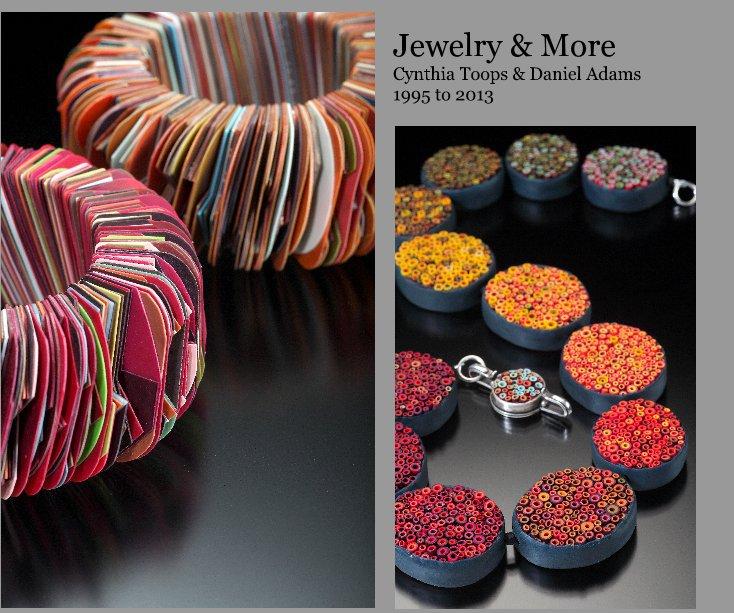 View Jewelry & More Cynthia Toops & Daniel Adams 1995 to 2013 by Cynthia Toops & Daniel Adams