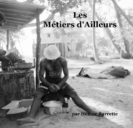 View Les Métiers d'Ailleurs par Hélène Barrette by Par Hélène Barrette