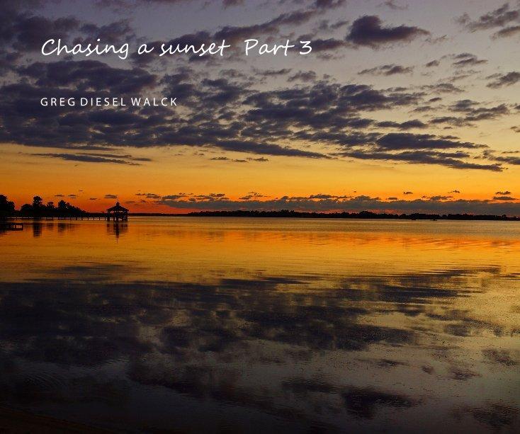 View Chasing a sunset Part 3 by G R E G D I E S E L W A L C K