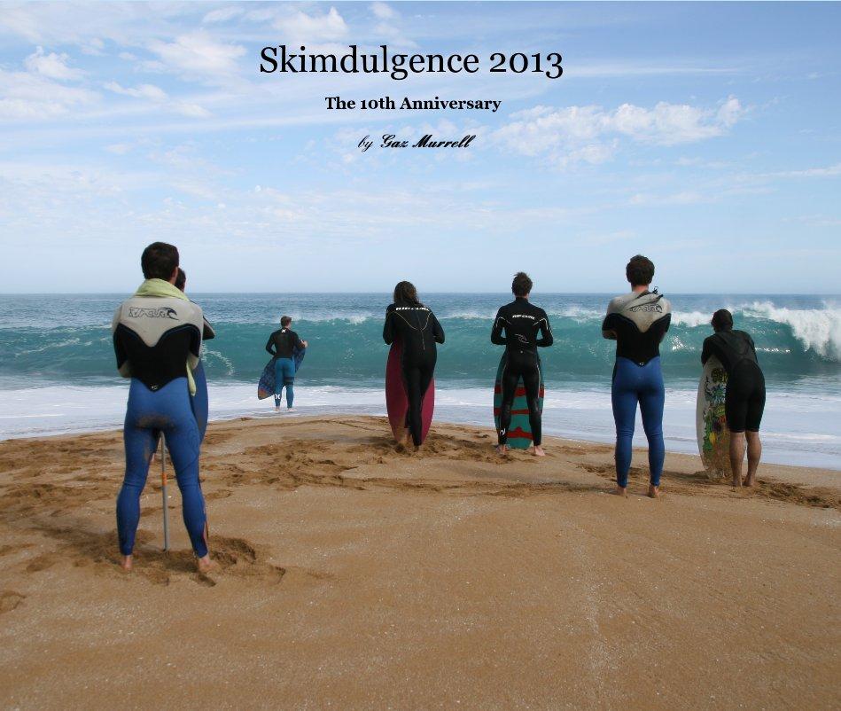 View Skimdulgence 2013 by Gaz Murrell
