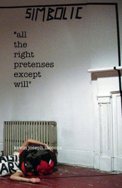 "View ""all the right pretenses except will"" by kevin joseph laccone"