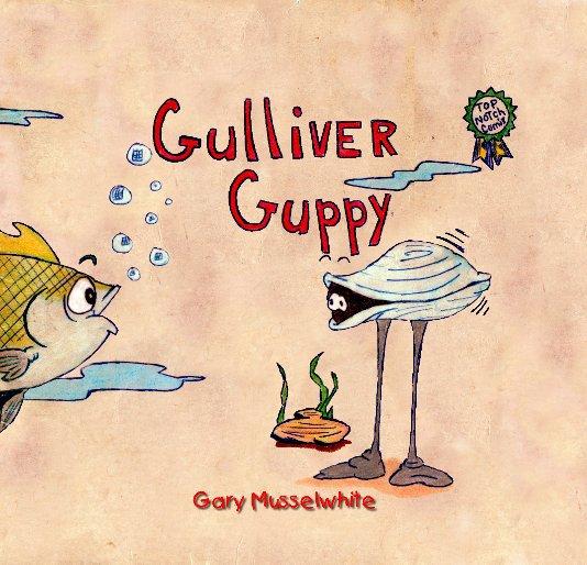 View Gulliver Guppy (HDJ) by Gary Musselwhite