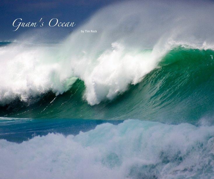 View Guam's Ocean by Tim Rock by TIM ROCK