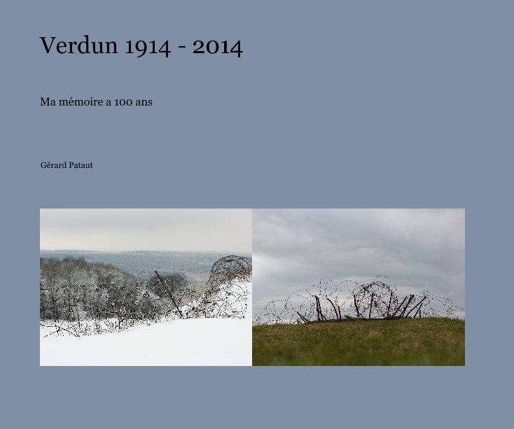 Bekijk Verdun 1914 - 2014 op Gérard Pataut