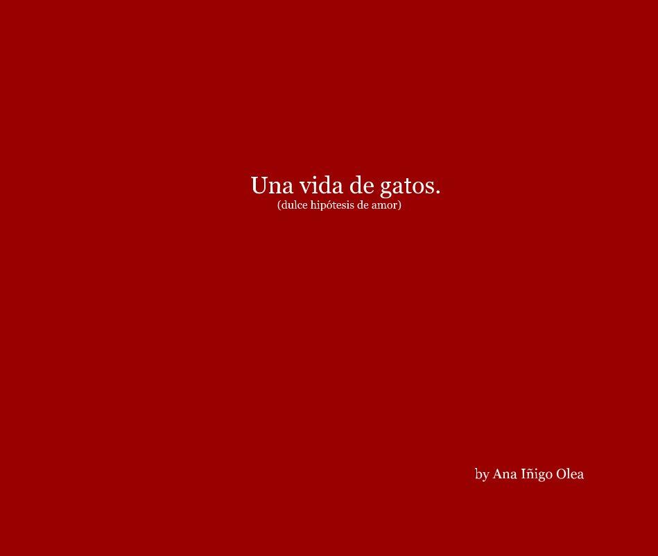 View Una vida de gatos. (dulce hipótesis de amor) by Ana Iñigo Olea
