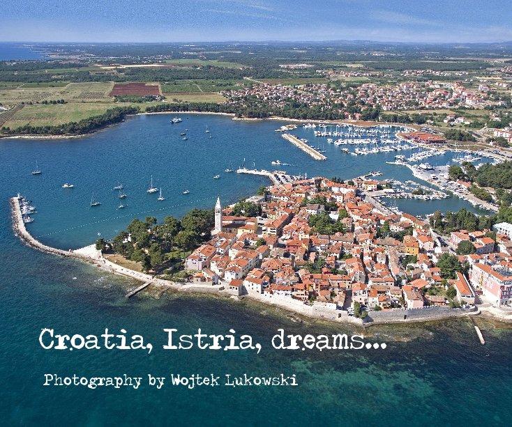 View Croatia, Istria, dreams... by Wojtek Łukowski