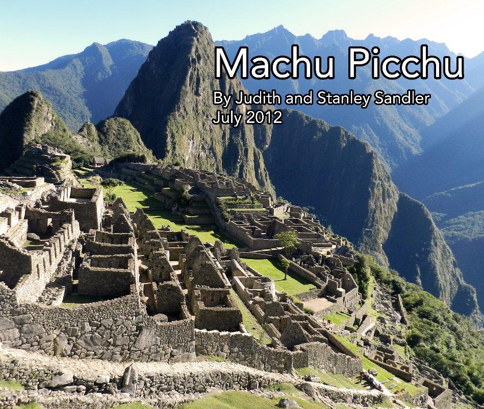 Machu Picchu by Judith and Stanley Sandler   Blurb Books