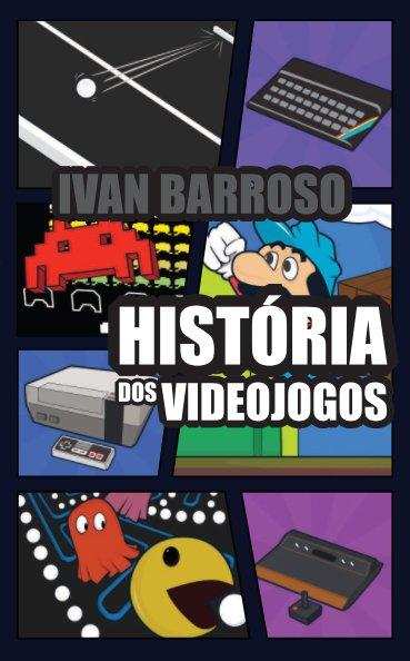 View História dos Videojogos - 2.ª Edição by Ivan Barroso