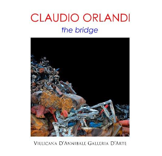 "View CLAUDIO ORLANDI ""the bridge"" by DANIELLE VILLICANA D'ANNIBALE"