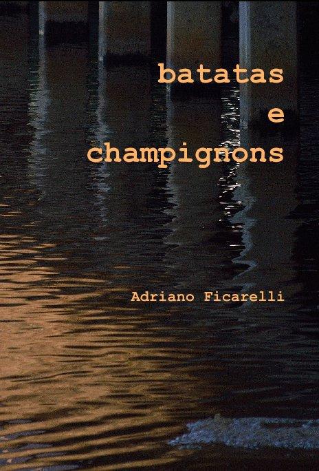 View batatas e champignons Adriano Ficarelli by Adriano Ficarelli