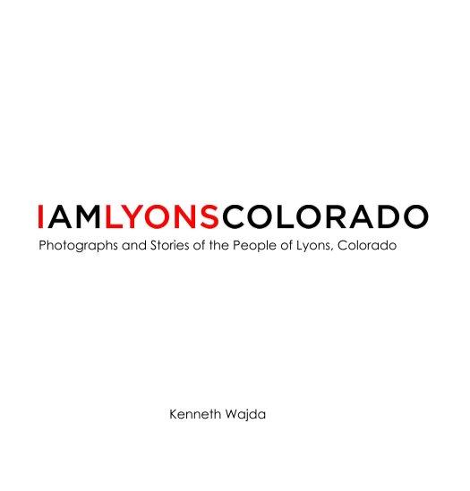 "View I Am Lyons Colorado (Hardcover 7x7"") by Kenneth Wajda"