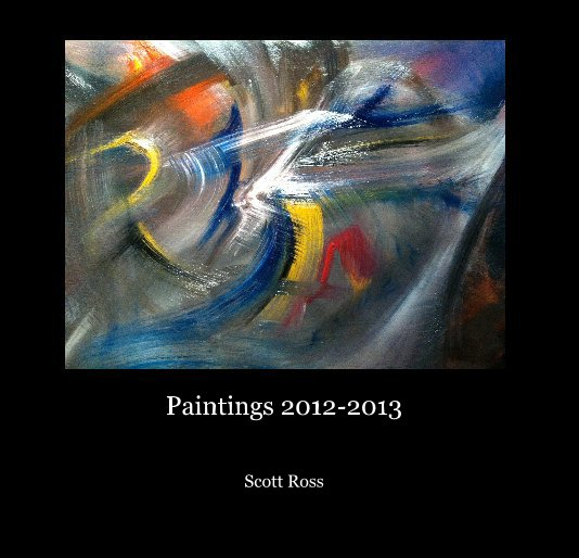 View Paintings 2012-2013 by Scott Ross