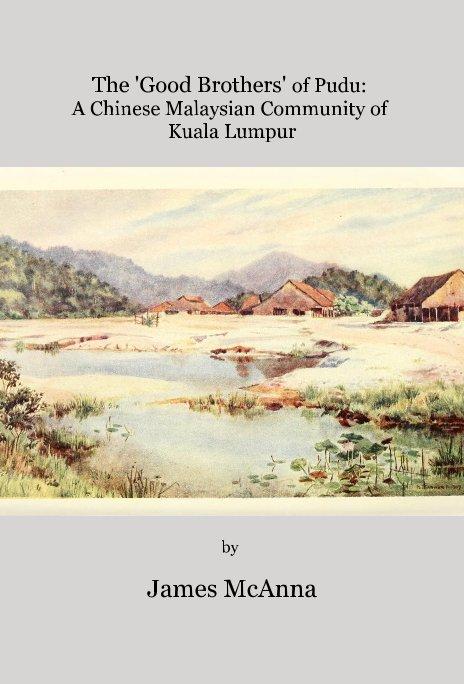 View The 'Good Brothers' of Pudu: A Chinese Malaysian Community of Kuala Lumpur by James McAnna