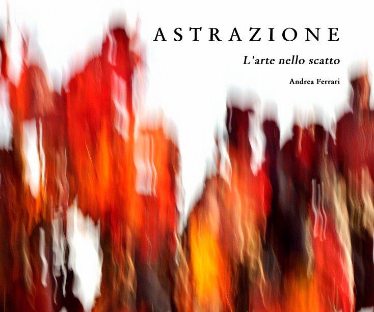 Visualizza ASTRAZIONE di Andrea Ferrari