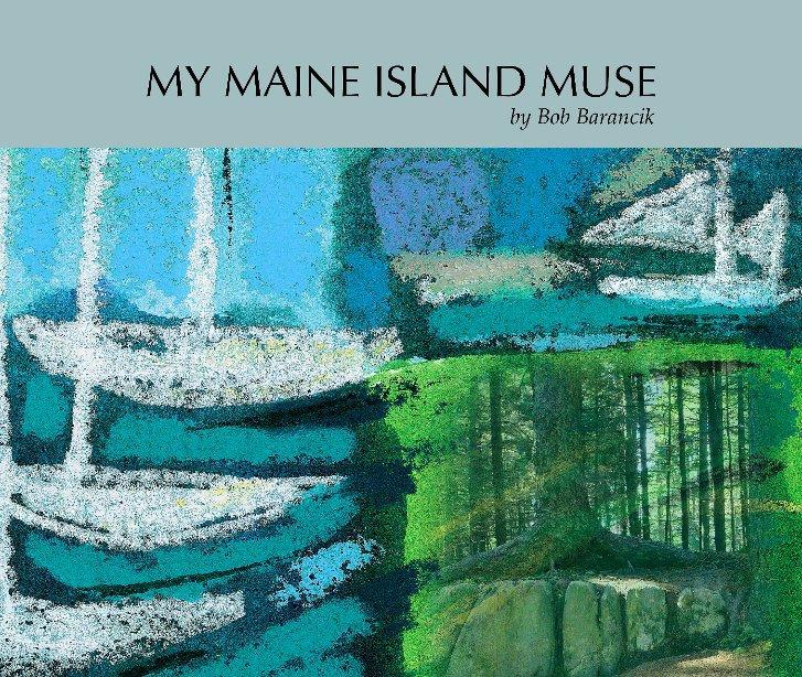 View My Maine Island Muse | 2nd Edition by Bob Barancik