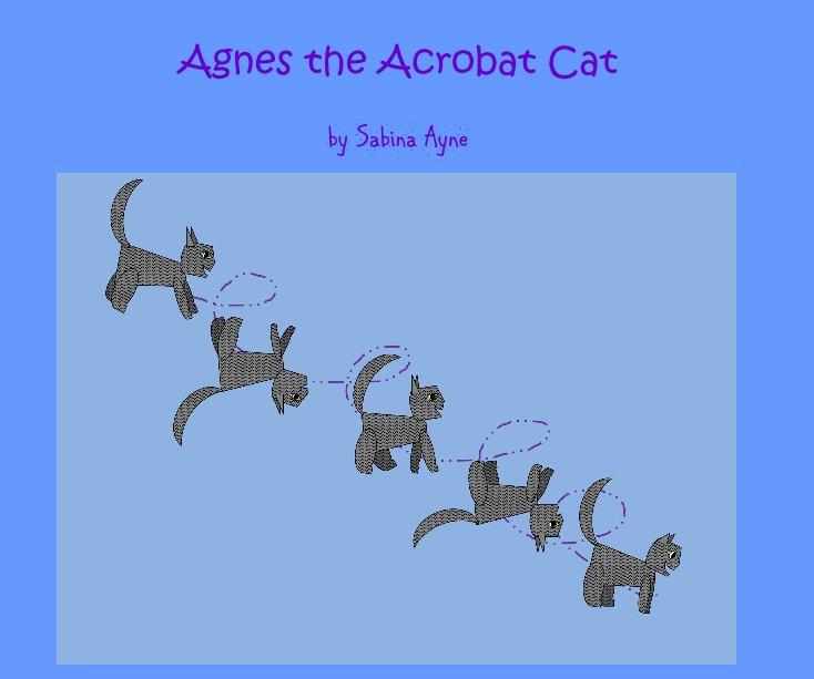 View Agnes the Acrobat Cat by Sabina Ayne