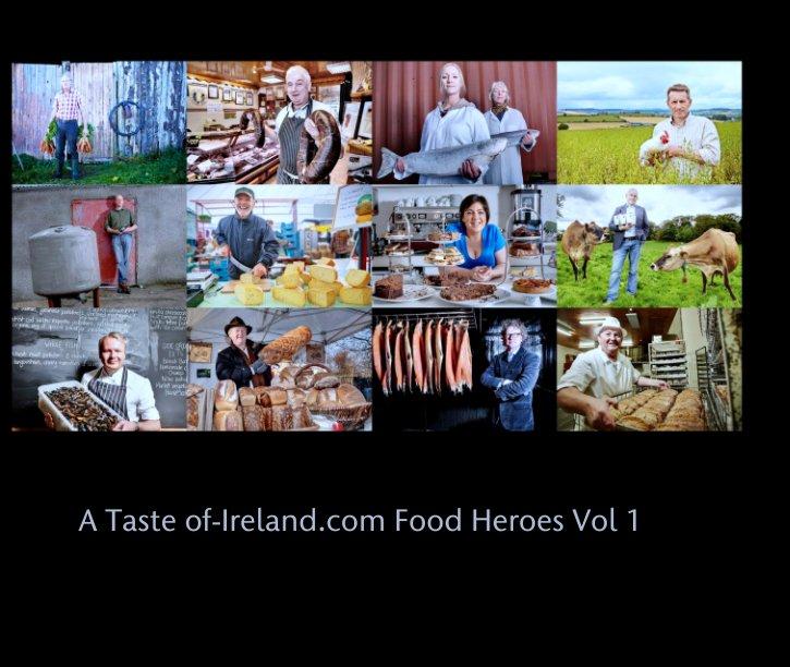 View A Taste of-Ireland.com Food Heroes Vol 1 by Sean Monaghan