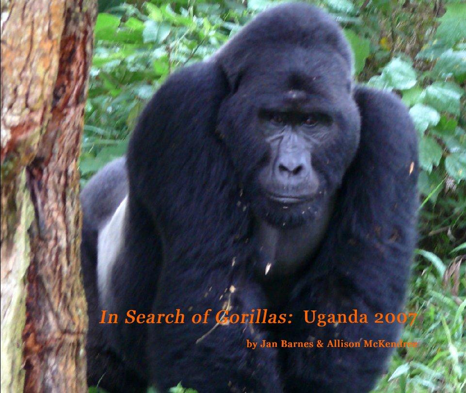 View In Search of Gorillas:  Uganda 2007 by Jan Barnes & Allison McKendree