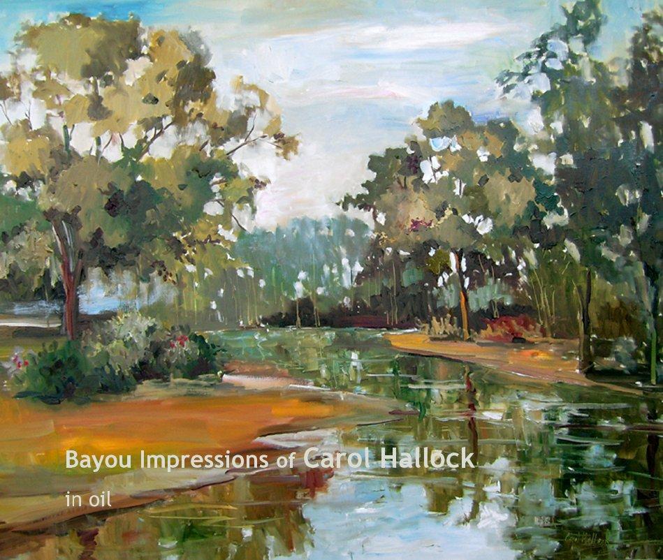 View Bayou Impressions of Carol Hallock by Carol Hallock