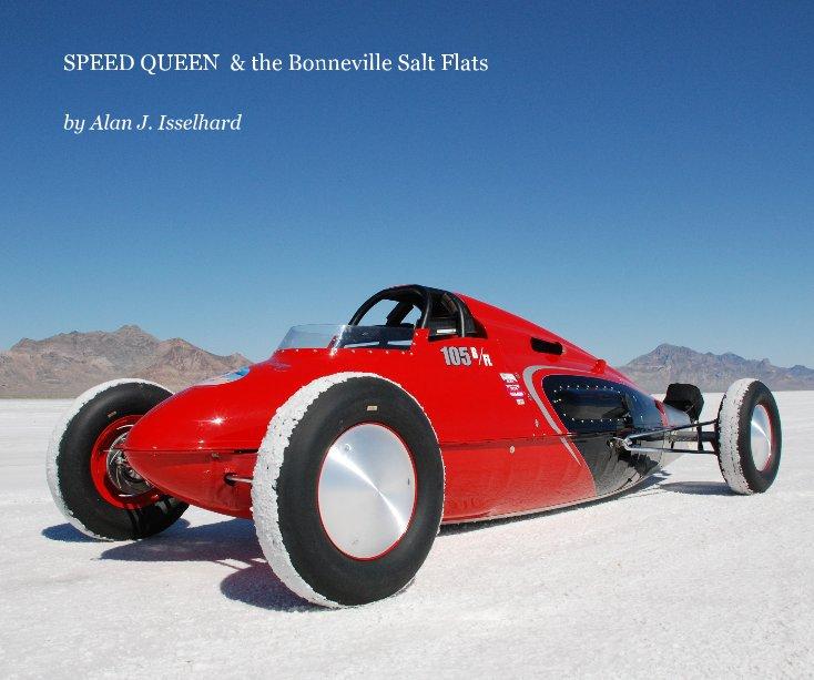 View SPEED QUEEN & the Bonneville Salt Flats by Alan J. Isselhard