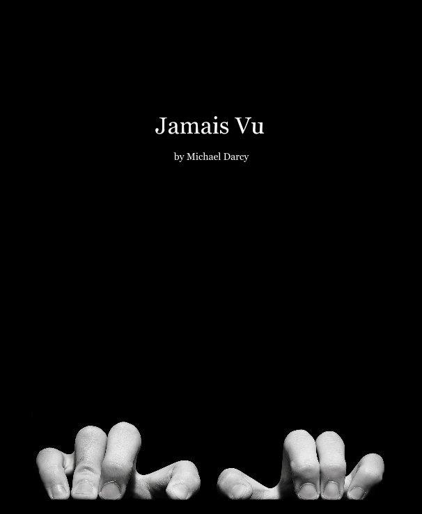 View Jamais Vu by Michael Darcy