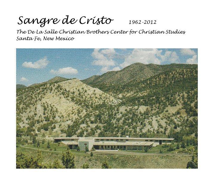 View Sangre de Cristo 1962-2012 by De La Salle Christian Brothers