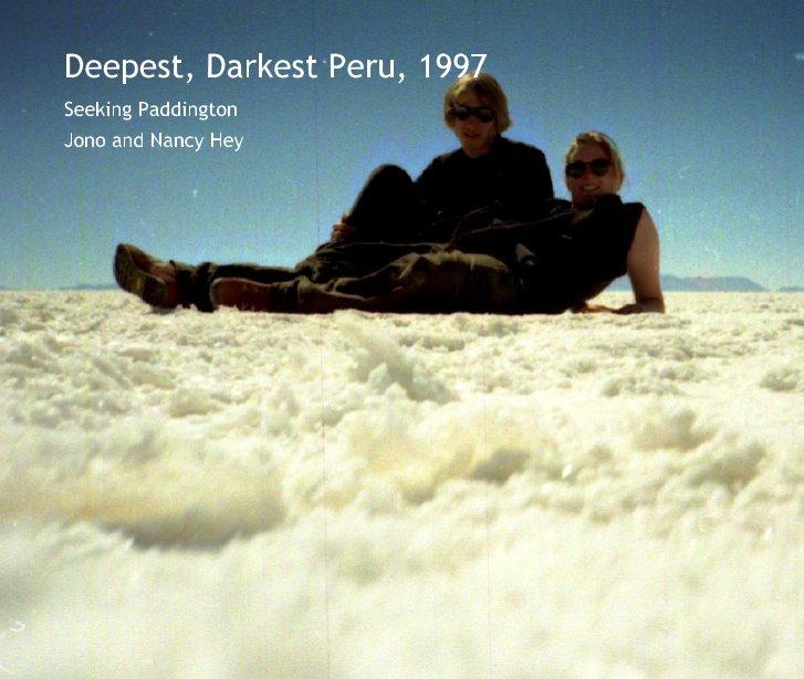 View Deepest, Darkest Peru, 1997 by Jono and Nancy Hey