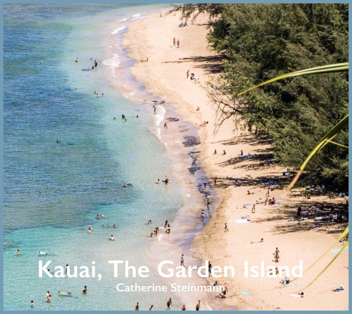 View Kaua'i The Garden Island by Catherine Steinmann