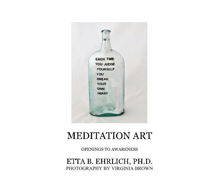 View MEDITATION ART by ETTA B. EHRLICH, PH.D. PHOTOGRAPHY BY VIRGINIA BROWN