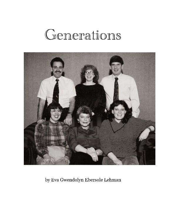 View Generations by Eva Gwendolyn Ebersole Lehman