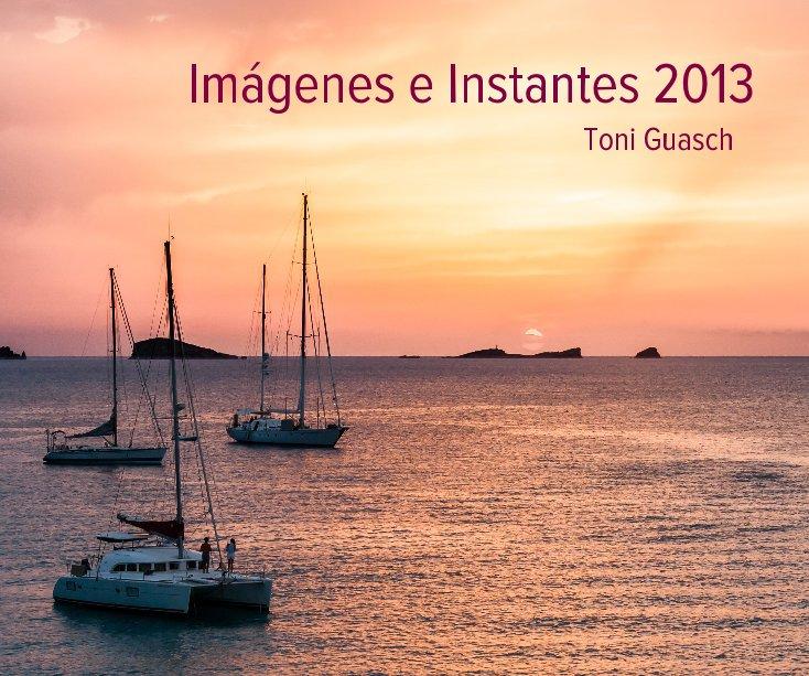Ver Imágenes e Instantes 2013 Toni Guasch por Toni Guasch