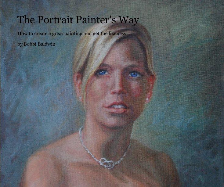 View The Portrait Painter's Way by Bobbi Baldwin