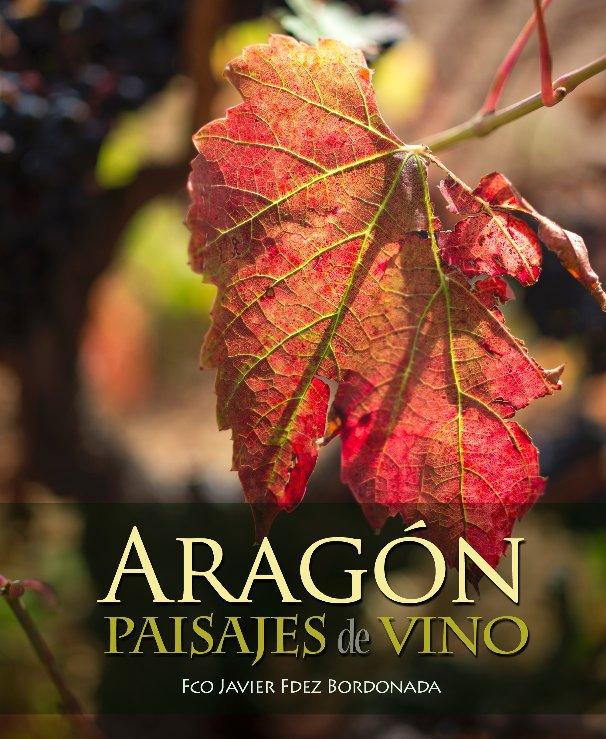 Ver Aragón, Paisajes de Vino por Fco. Javier Fdez Bordonada