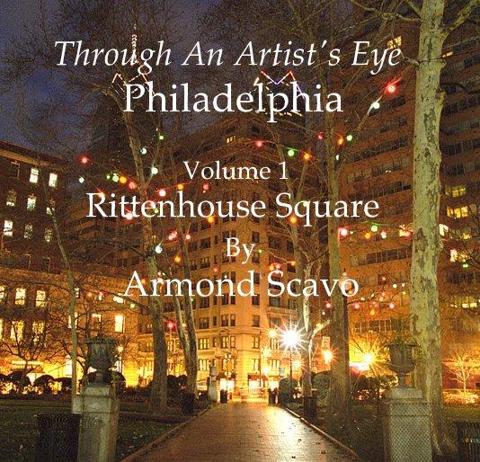 View Through An Artist's Eye: Philadelphia Volume 1  Rittenhouse Square by Armond Scavo
