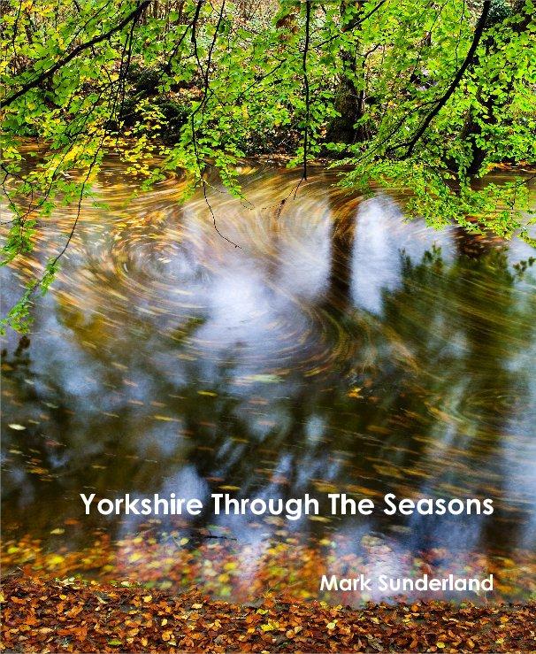 View Yorkshire Through The Seasons by Mark Sunderland