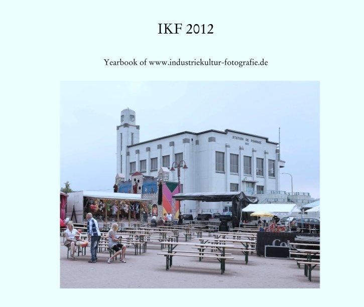 View IKF 2012 by Yearbook of www.industriekultur-fotografie.de