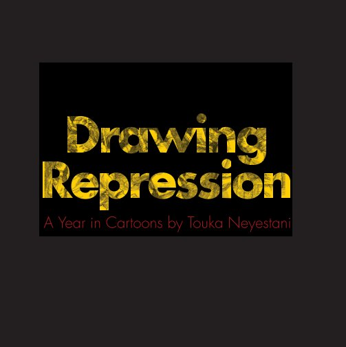 View Drawing Repression (hardcover) by Touka Neyestani