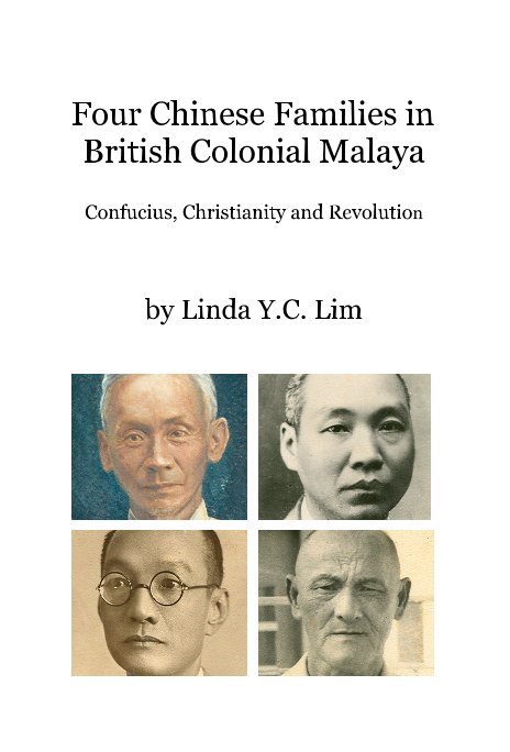 View Four Chinese Families in British Colonial Malaya Confucius, Christianity and Revolution by Linda Y.C. Lim