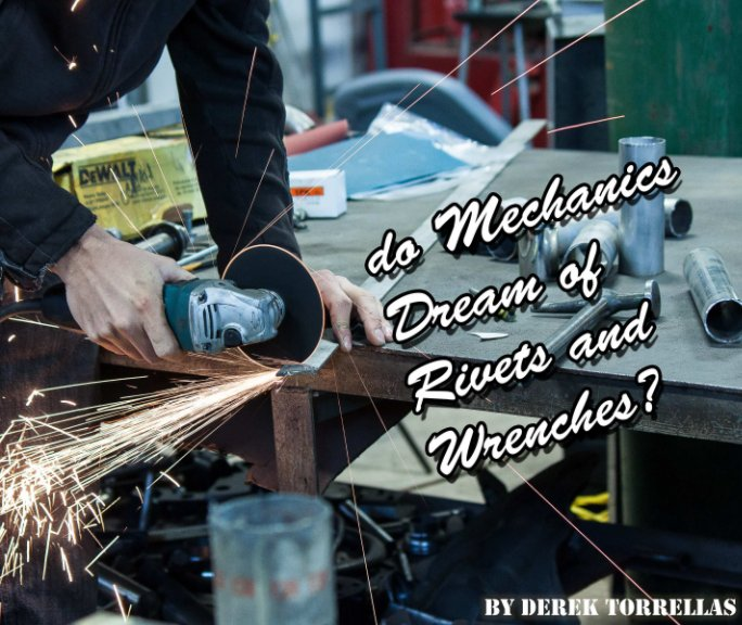 View do Mechanics Dream of Rivets and Wrenches? by Derek Torrellas