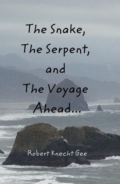 View The Snake, The Serpent, and The Voyage Ahead... by Robert Knecht Gee