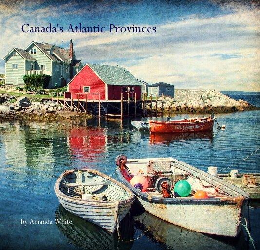 View Canada's Atlantic Provinces by Amanda White