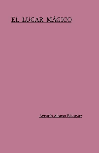 Ver EL LUGAR MÁGICO por Agustín Alonso Biscayar